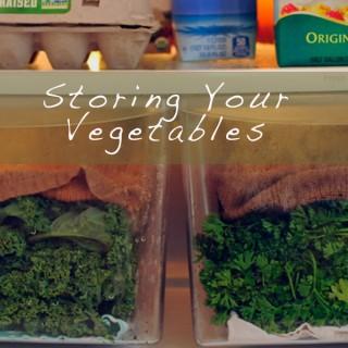 Storing Your Vegetables!!!!