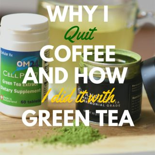 Why I Quit Coffee and How I did it with Green Tea