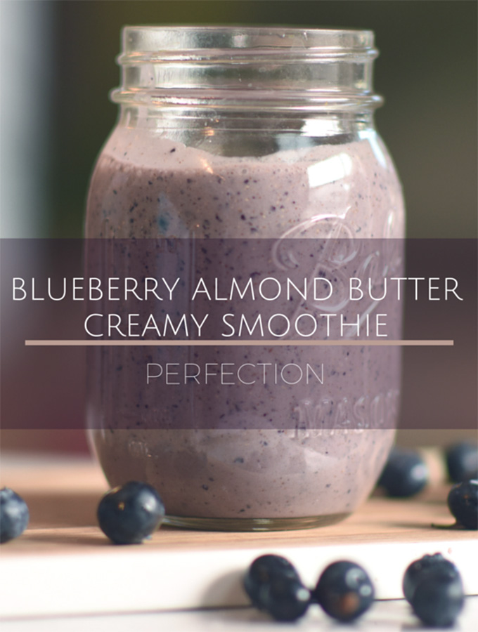 Blueberry Almond Butter Creamy Smoothie - PERFECTION!